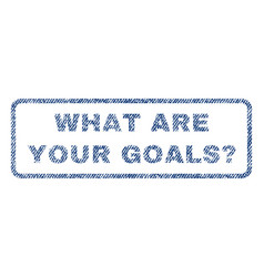 What are your goals question textile stamp vector