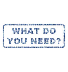 what do you need question textile stamp vector image