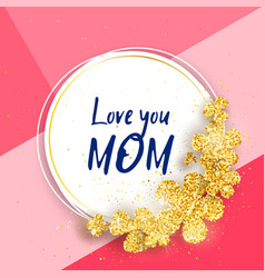 Love you mom - happy mothers day greeting card vector