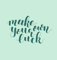 make your own luck lettering vector image