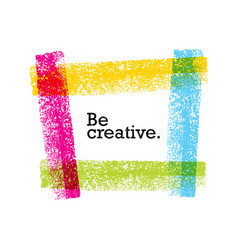 Be creative motivation quote bright brush vector