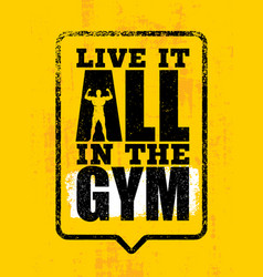 live it all in the gym inspiring workout and vector image vector image