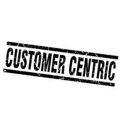 square grunge black customer centric stamp vector image vector image