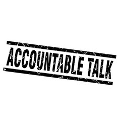 Square grunge black accountable talk stamp vector
