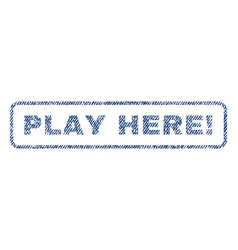 Play here exclamation textile stamp vector