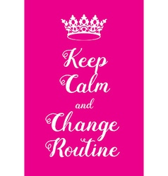 Keep calm and change routine poster vector