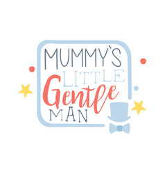 Mummys little gentleman label colorful hand drawn vector