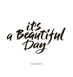 Its a beautiful day Modern brush calligraphy vector image vector image