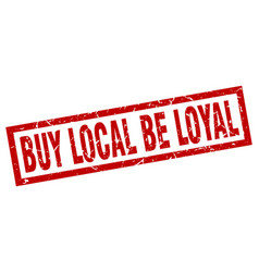 Square grunge red buy local be loyal stamp vector