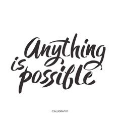 Brush lettering quote anything is possible at vector