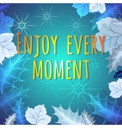 Enjoy every moment motivation quote vector