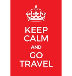 Keep Calm and Go Travel poster vector image