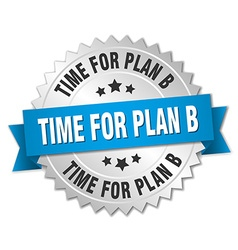 Time for plan b 3d silver badge with blue ribbon vector