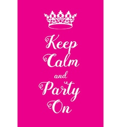 Keep calm and party on poster vector