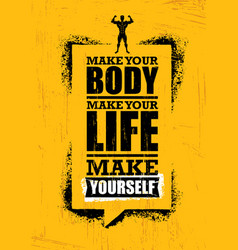 Make your body make your life make yourself vector