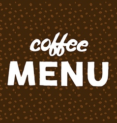 Coffee beans on brown background and hand written vector image vector image