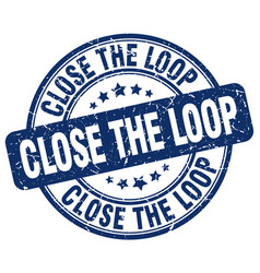 Close the loop blue grunge stamp vector