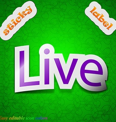 Live icon sign symbol chic colored sticky label on vector