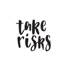 take risks hand drawn lettering quote vector image