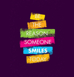 Be the reason someone smiles today funny creative vector