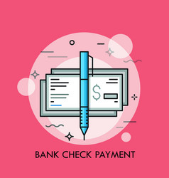 pen and cashier s check with dollar sign vector image
