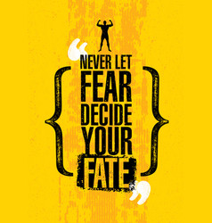 Never let fear decide your fate inspiring workout vector
