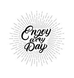 enjoy every day hand written letterimg quote vector image vector image