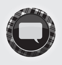 white black button tartan speech bubble icon vector image