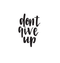 dont give up hand drawn lettering quote vector image vector image