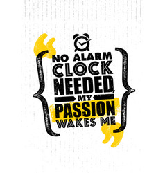 no alarm clock needed my passion wakes me vector image vector image