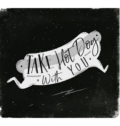 Poster take hot dog with you chalk vector