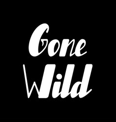 gone wild lettering vector image vector image
