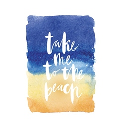 Motivation poster take me to the beach abstract vector