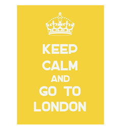 keep calm and go to london poster vector image vector image