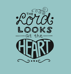 hand lettering the lord looks at the heart vector image
