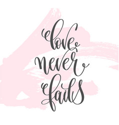 love never fails - hand lettering inscription text vector image