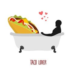 Lover taco I love food Fastfood and man in bath vector image