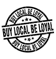Buy local be loyal round grunge black stamp vector