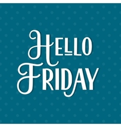 Hello Friday phrase lettering vector image