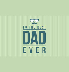 The best dad background for father day vector