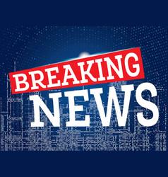 breaking news on neon city skyline background vector image