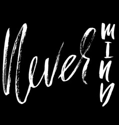 never mind hand drawn lettering vector image