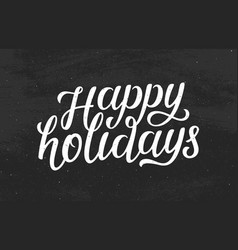 Happy holidays modern calligraphic chalk lettering vector