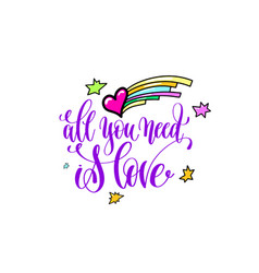 all you need is love - positive hand lettering vector image