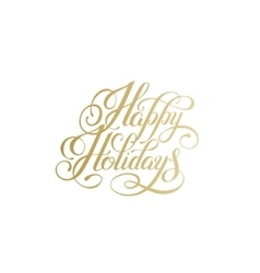 happy holidays gold handwritten lettering text vector image vector image