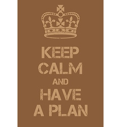 Keep calm and have a plan poster vector