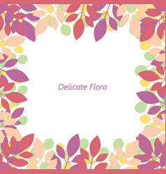 frame of multicolored leaves delicate flora vector image vector image