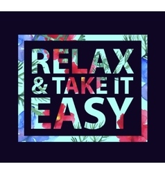 inspirational quote relax and take it easy vector image vector image