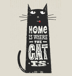 Home is where the cat is funny quote about pets vector