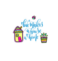 Hand lettering poster love makes a hous a home vector